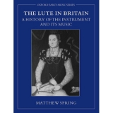 The Lute in Britain A History of the Instrument and its Music