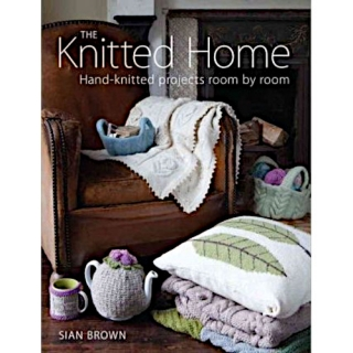 Sian Brown: The Knitted Home. Hand-knitted projects room by room