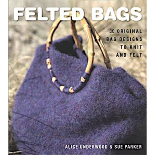 Underwood - Parker: Felted Bags. 30 Original Bag Designs to Knit and Felt